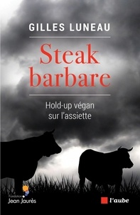 Gilles Luneau - Steak barbare - Hold-up végan sur l'assiette.