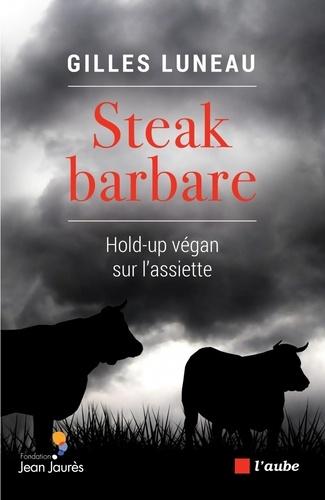 Steak barbare. Hold-up végan sur l'assiette