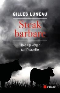 Gilles Luneau - Steak barbare - Hold-up végan sur l'assiette.