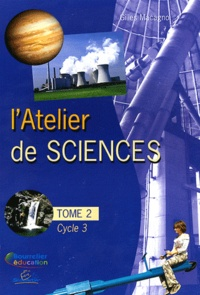 Gilles Macagno - L'atelier de sciences Cycle 3 - Tome 2.