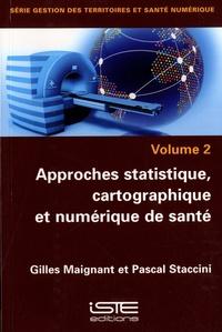 Gilles Maignant et Pascal Staccini - Approches statistique, cartographique et numérique de santé.