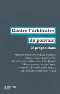 Gilles Manceron et Antoine Comte - Contre l'arbitraire au pouvoir - 12 propositions.