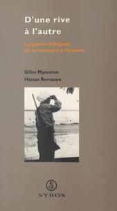 Gilles Manceron et Hassan Remaoun - D'une rive à l'autre : la guerre d'Algérie, de la mémoire à l'histoire.
