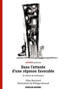 Gilles Marchand et Philippe Bernard - Dans l'attente d'une réponse favorable - 22 lettres de motivation.