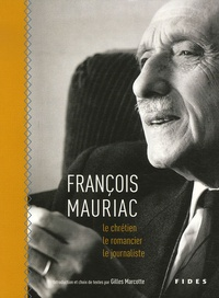 Gilles Marcotte - François Mauriac le chrétien, le romancier, le journaliste - Choix de textes.