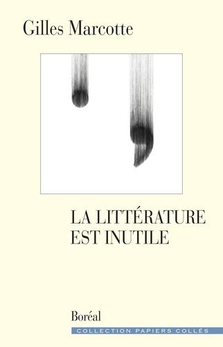 Gilles Marcotte - La littérature est inutile.