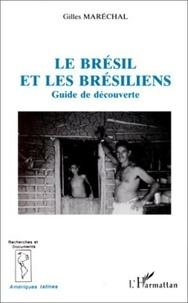 Gilles Maréchal - Le Brésil et les Brésiliens - Guide de découverte.