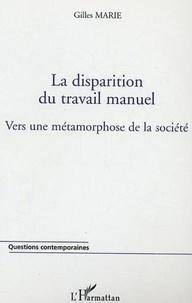 Gilles Marie - La disparition du travail manuel : vers une métamorphose de la société.