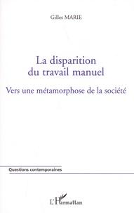 Gilles Marie - La disparition du travail manuel - Vers une métamorphose de la société.