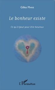 Gilles Marie - Le bonheur existe - Ce qu'il faut pour être heureux.