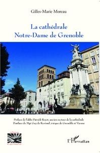 Gilles-Marie Moreau - la cathédrale Notre-Dame de Grenoble.
