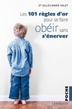 Gilles-Marie Valet - Les 101 Règles d'or de l'éducation bienveillante.