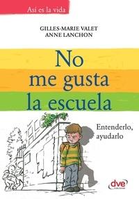 Gilles-Marie Valet et Anne Lanchon - No me gusta la escuela. Entenderlo, ayudarlo.