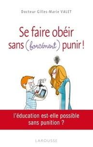 Gilles-Marie Valet - Se faire obéir - Sans (forcément) punir !.