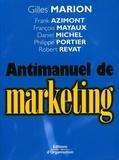 Gilles Marion et  Collectif - Antimanuel de marketing.
