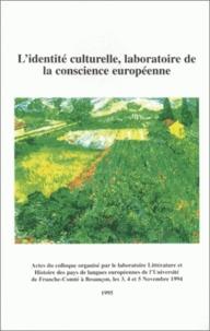 Gilles Marita - L'identité culturelle, laboratoire de la conscience européenne - Colloque international organisé à l'université de Franche-Comté, 3-5 novembre 1994.