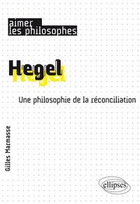Gilles Marmasse - Hegel - Une philosophie de la réconciliation.