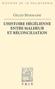 Gilles Marmasse - L'histoire hégélienne entre malheur et réconciliation.