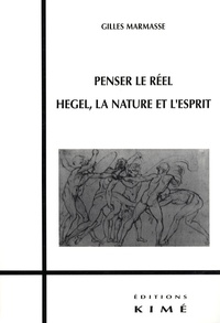 Gilles Marmasse - Penser le réel - Hegel, la nature et l'esprit.