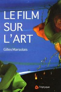 Gilles Marsolais - Le film sur l'art, l'art et le cinéma - Fragments, passages.