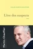 Gilles Martin-Chauffier - L'Ère des suspects - roman.