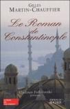 Gilles Martin-Chauffier - Le Roman de Constantinople.