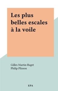 Gilles Martin-Raget et Philip Plisson - Les plus belles escales à la voile.