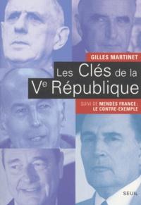 Gilles Martinet - Les clés de la Vème République. - De Gaulle, Pompidou, Giscard d'Estaing, Mitterrand, Chirac suivi de Mendès France : le contre-exemple.