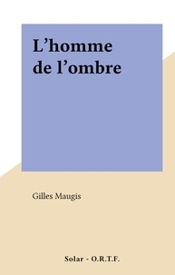 Gilles Maugis - L'homme de l'ombre.