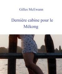 Gilles McEwann - Dernière cabine pour le Mékong.