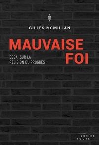 Gilles McMillan - Mauvaise foi - Essai sur la religion du progrès.