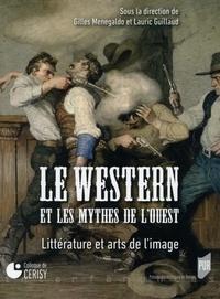 Gilles Menegaldo et Lauric Guillaud - Le western et les mythes de l'Ouest - Littérature et arts de l'image.
