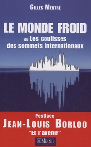 Gilles Mentré - Le monde froid ou les coulisses des sommets internationaux.