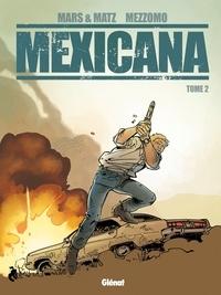 Gilles Mezzomo et  Matz - Mexicana - Tome 02.