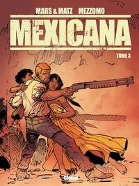 Gilles Mezzomo et  Matz - Mexicana - Tome 3.