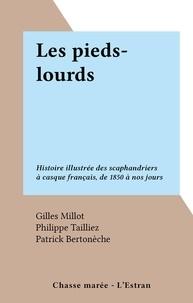 Gilles Millot et Patrick Bertoneche - Les pieds-lourds - Histoire illustrée des scaphandriers à casque français, de 1850 à nos jours.