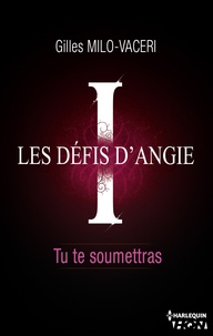 Gilles Milo-Vacéri - 1- Les défis d'Angie - Tu te soumettras.