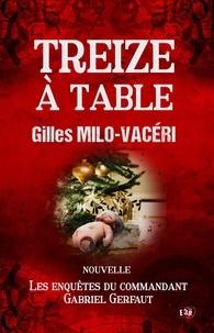 Gilles Milo-Vacéri - 13 à table - Les enquêtes du commandant Gabriel Gerfaut - nouvelle.