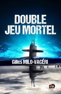 Gilles Milo-Vacéri - Double-jeu mortel.