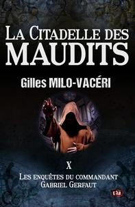 Gilles Milo-Vacéri - La Citadelle des maudits - Les enquêtes ddu commandant Gabriel Gerfaut Tome 10.