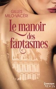 Gilles Milo-Vacéri - Le manoir des fantasmes.