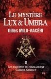 Gilles Milo-Vacéri - Le mystère Lux & Umbra - Les enquêtes du commandant Gabriel Gerfaut 2.