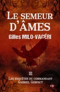 Gilles Milo-Vacéri - Le Semeur d'âmes - Les enquêtes du commandant Gabriel Gerfaut 3.