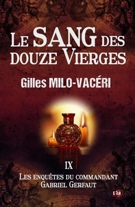 Gilles Milo-Vacéri - Les enquêtes du commandant Gabriel Gerfaut Tome 9 : Le sang des douze vierges.