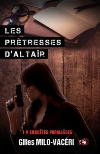 Gilles Milo-Vacéri - Les prêtresses d'Altaïr - Enquêtes parallèles 1.