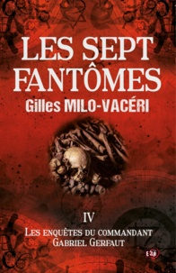 Gilles Milo-Vacéri - Les sept fantômes - Les enquêtes du commandant Gabriel Gerfaut 4.