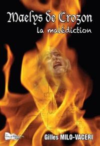 Gilles Milo-Vacéri - Maelys de Crozon - La malédiction.