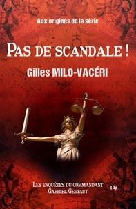 Gilles Milo-Vacéri - Pas de scandale ! - Aux origines de la série des Enquêtes du commandant Gabriel Gerfaut.