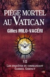 Gilles Milo-Vacéri - Piège mortel au Vatican - Les Enquêtes de Gabriel Gerfaut Tome 7.
