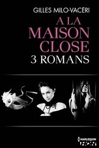 Gilles Milo-Vacéri - Trilogie A la maison close - A la maison close - Trilogie.